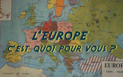 L'Europe c'est quoi pour vous